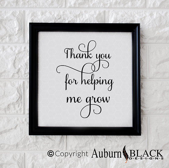 Thank You for Helping me Grow Vinyl Decal