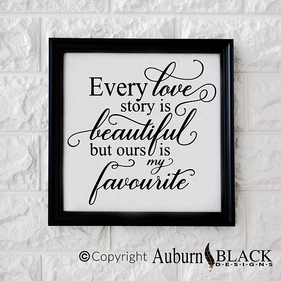 Every love story is beautiful.., 2 designs to choose vinyl decal
