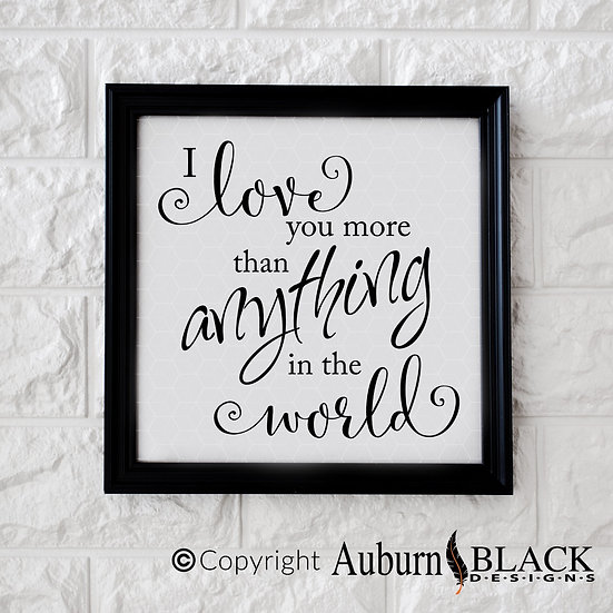 I love you more than anything vinyl decal quote