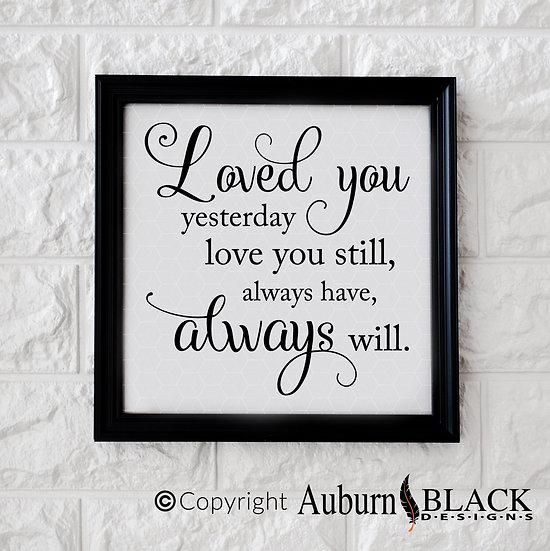 I loved you yesterday... love poem vinyl decal