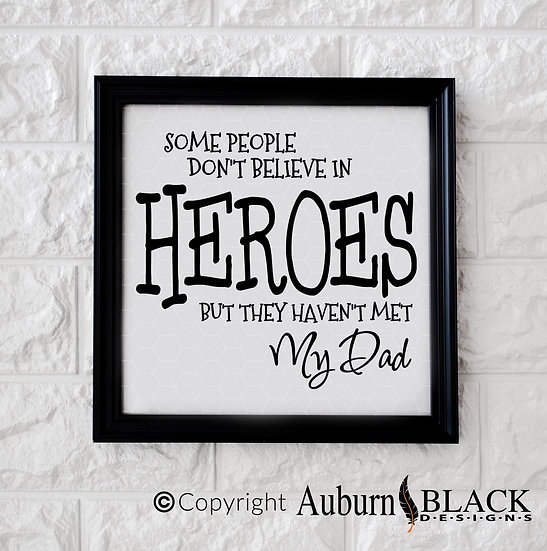 Some people don't believe in heroes... father's day frame vinyl decal