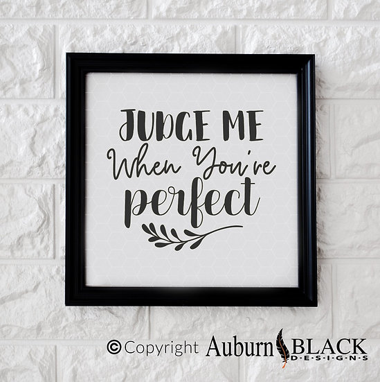 Judge me when you're perfect vinyl decal Motivational Inspirational