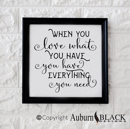 When you love what you have... vinyl decal quote