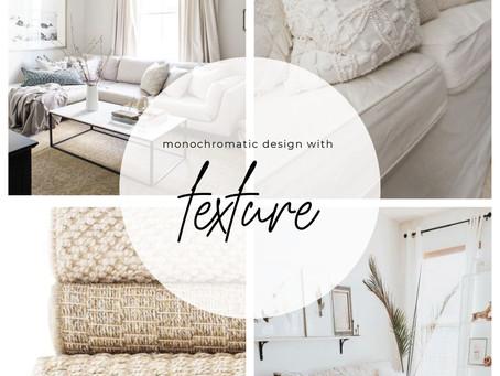 Texture + Monochromatic Design