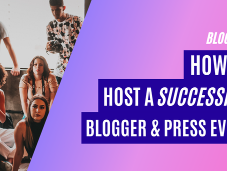 how To Host A  Successful Blogger & Press Event