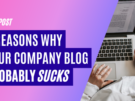 4 reasons why your company blog probably sucks