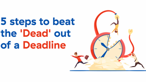 FIVE STEPS TO BEAT THE 'DEAD' OUT OF A 'DEADLINE'