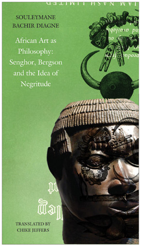 African Art as Philosophy: Senghor, Bergson and the Idea of Negritude