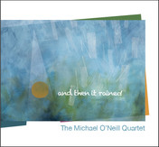 The Michael O'Neill Quartet - and then it rained.jpg