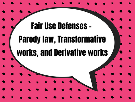 #4 - Fair Use Defenses - Parody law, Transformative works,and Derivative works