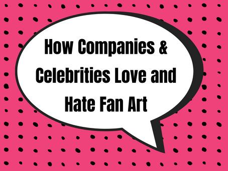 #3 - How Companies & Celebrities Love and Hate Fan Art