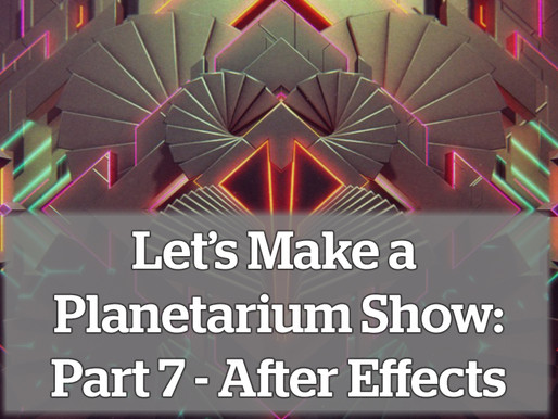 Let's Make a Planetarium Show: Part 7 – After Effects