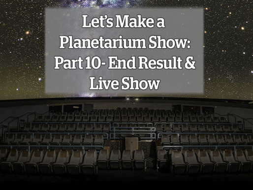Let's Make a Planetarium Show: Part 10 – End Result and Live Version