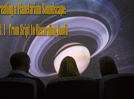 Creating A Planetarium Soundscape:  Part 1 – From Script to Recording Booth