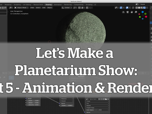 Let's Make a Planetarium Show: Part 5 – Animation and Rendering