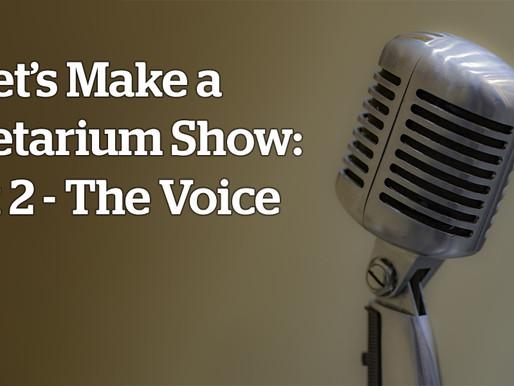 Let's Make a Planetarium Show: Part 2 – The Voice