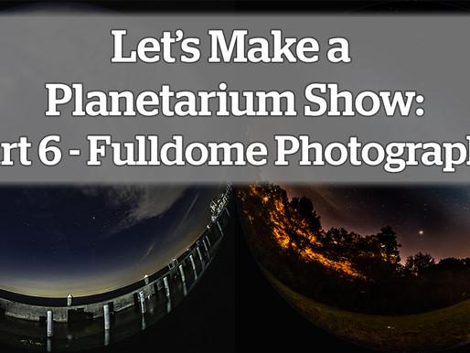 Let's Make a Planetarium Show: Part 6 – Fulldome Photography