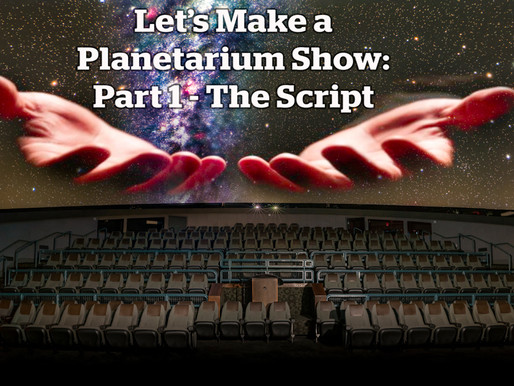 Let's Make a Planetarium Show: Part 1 – Take It From the Top
