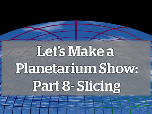 Let's Make a Planetarium Show: Part 8 – Slicing