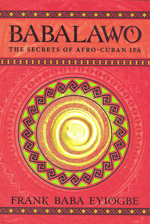BABALAWO THE SECRETS OF AFRO-CUBAN IFA by FRANK BABA EYIOGBE ENGLISH BOOK
