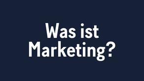 Marketing ist alles was Du sagst, was Marketing für Dich ist!