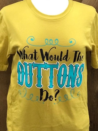 Treasures For You What Would The Duttons Do Tee