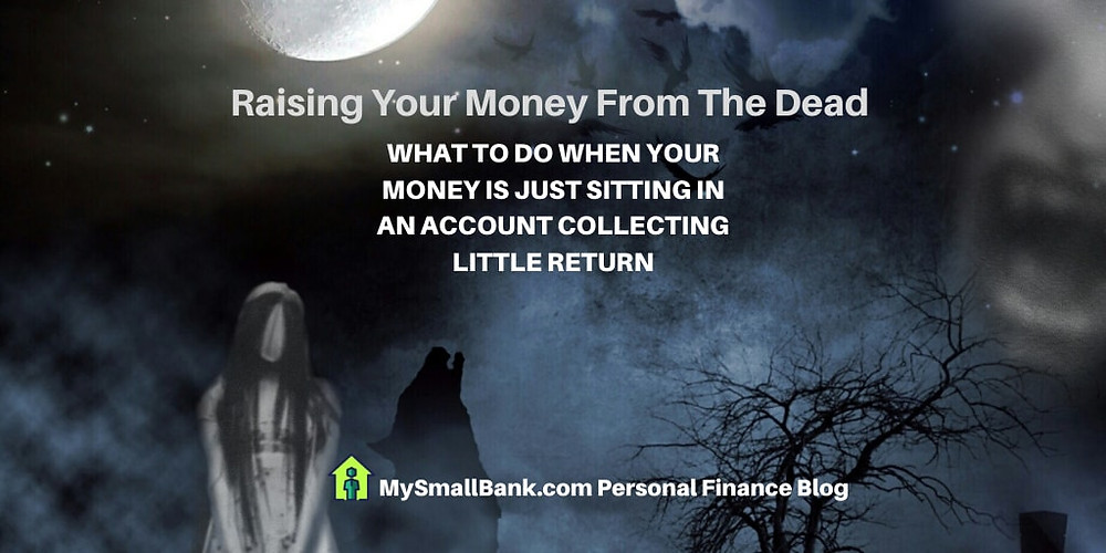 MySmallBank.com Personal Finance Blog Discussion: Raising your money from the dead.