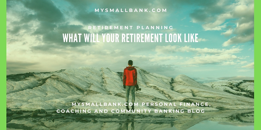 MySmallBank.com Personal Finance Blog Discussion:  Retirement Planning, What will your retirement look like.