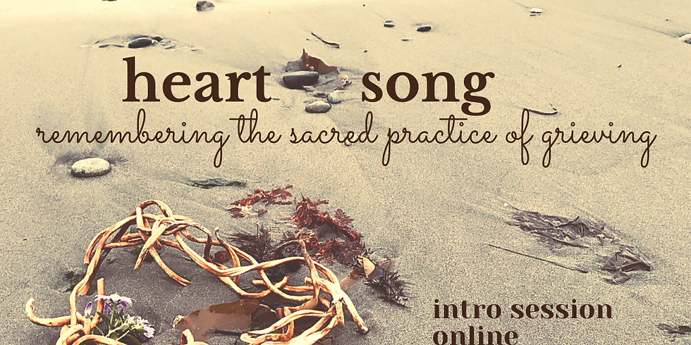 Heart Song ~ Remembering the Sacred Practice of Grieving - INTRO SESSION