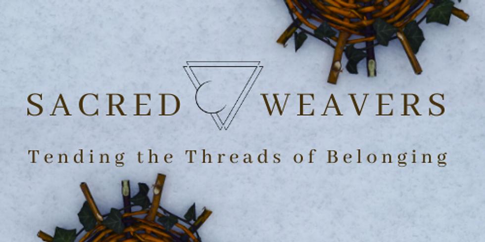 Sacred Weavers: Tending the Threads of Belonging