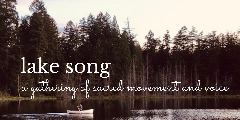 Lake Song ~ A Gathering of Sacred Movement and Voice