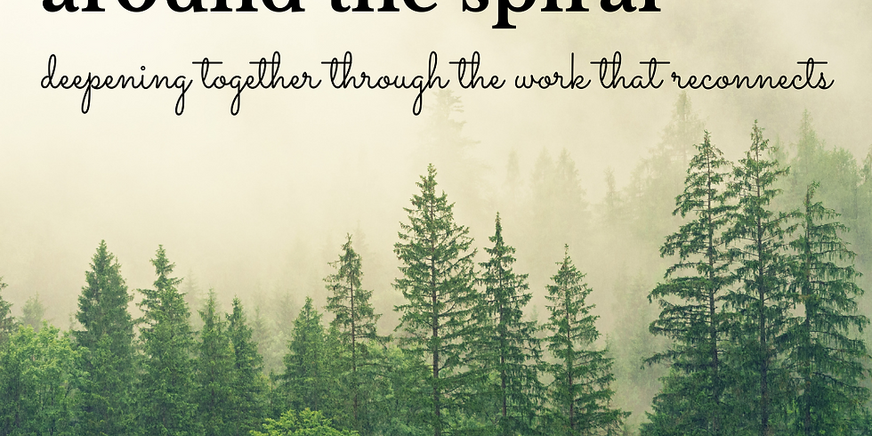 Around the Spiral: Deepening Together through the Work that Reconnects