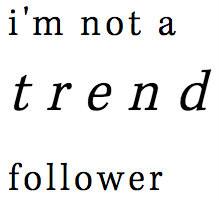 i'm not a trend follower