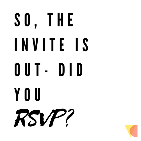 The invite is out - did you RSVP?! Confirming & Regretting