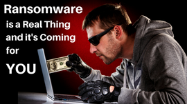 Ransomware is a Real Thing and It's Coming for YOU