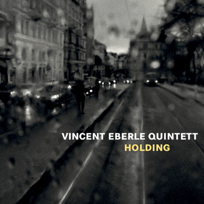 Vincent Eberle Quintett - Holding