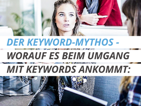 DER KEYWORD-MYTHOS - WORAUF ES BEIM UMGANG MIT KEYWORDS ANKOMMT: