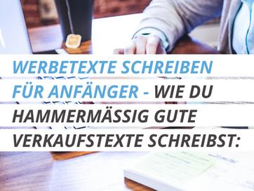 WERBETEXTE SCHREIBEN FÜR ANFÄNGER - WIE DU HAMMERMÄSSIG GUTE VERKAUFSTEXTE SCHREIBST:
