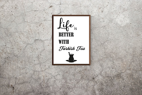 Life is better with Turkish Tea