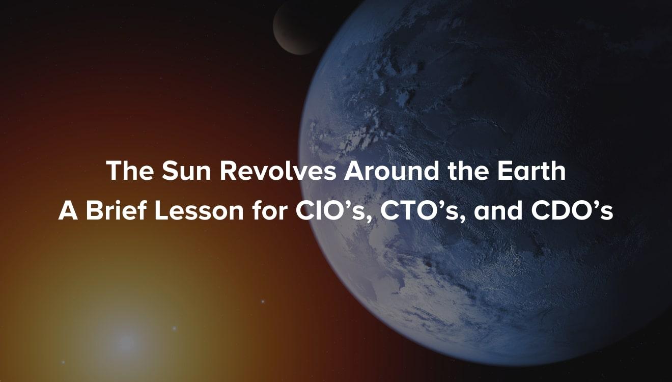 [Read] The Sun Revolves Around the Earth - A Brief Lesson for CIO's, CTO's, and CDO's