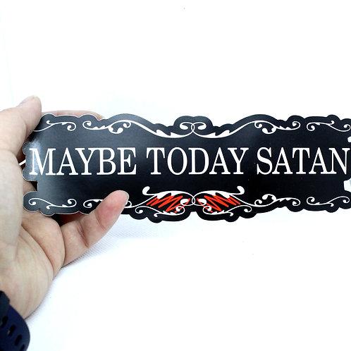 Maybe Today Satan Vinyl Bumper Sticker