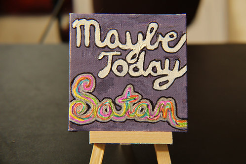 Maybe Today Satan Painting