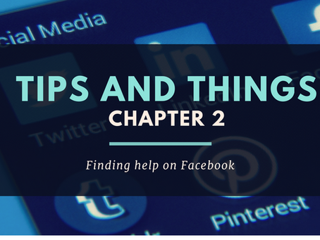Tips and Things Chapter 2 – Finding help on Facebook