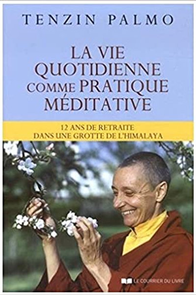 Tenzin Palmo : La vie quotidienne comme pratique méditative