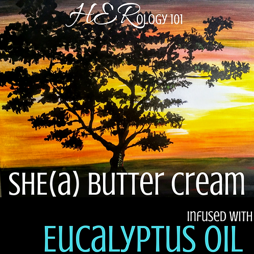 SHE(a) Butter Cream: Eucalyptus Oil (8oz.)