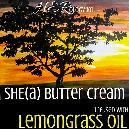 SHE(a) Butter Cream: Lemongrass Oil (4oz.)