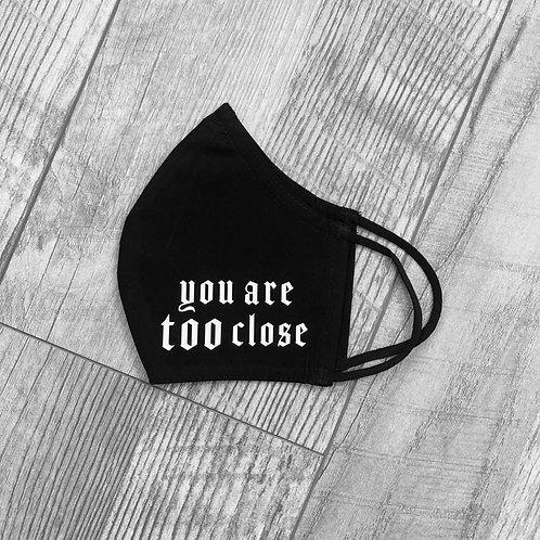 Too Close Mask