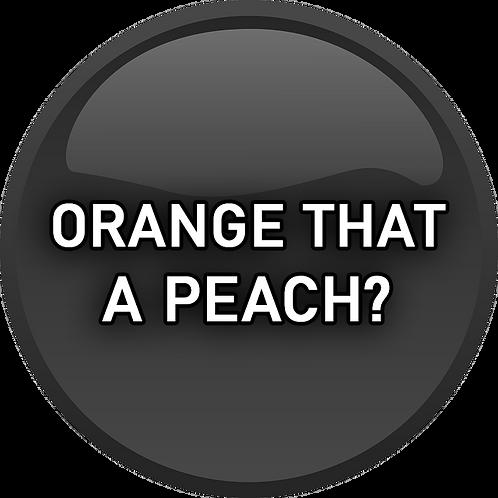 Orange that a Peach?