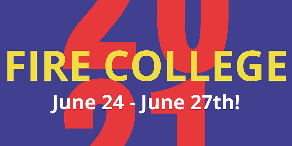 Fire College June 24 - 27, 2021! Register Today!