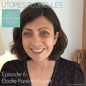 Utopies plurielles - le podcast de La Turbine #6- Élodie Parent-Riquet